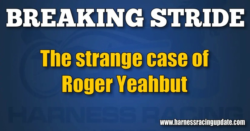 The strange case of Roger Yeahbut
