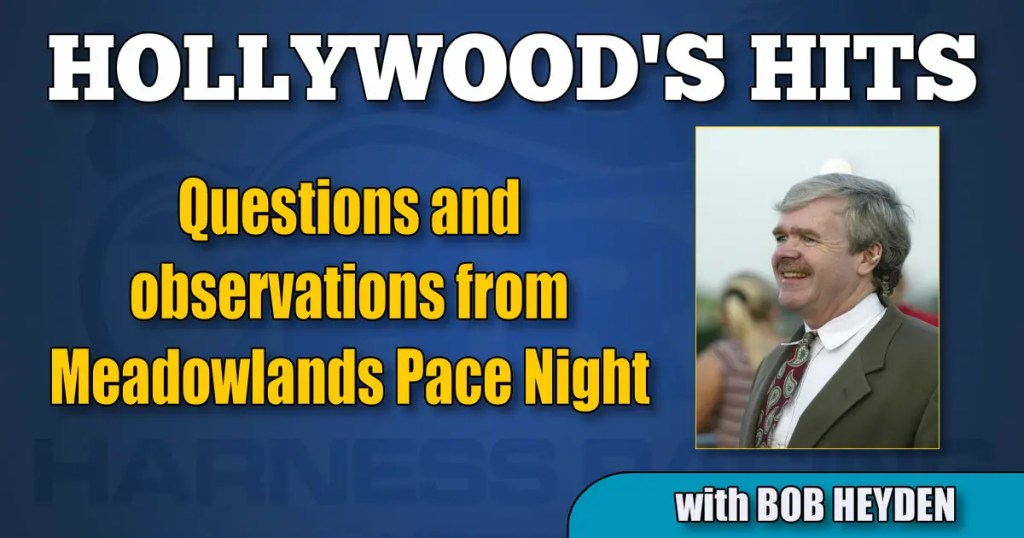Questions and observations from Meadowlands Pace Night