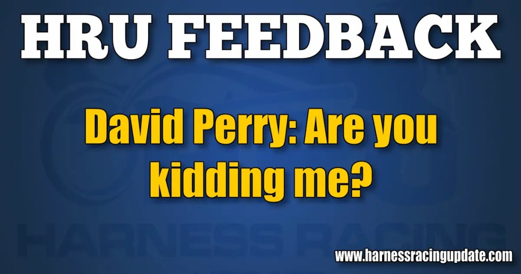 David Perry: Are you kidding me?