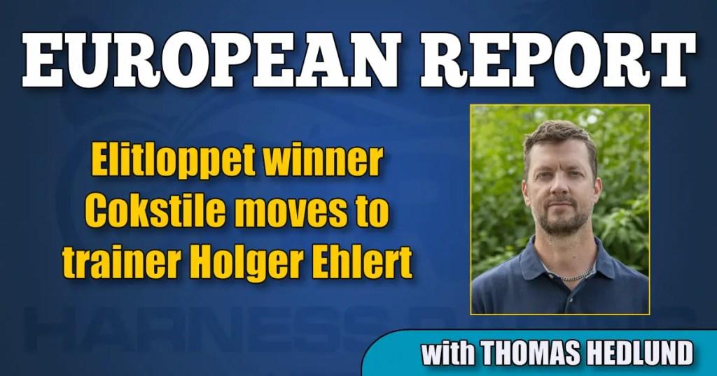 Elitloppet winner Cokstile moves to trainer Holger Ehlert