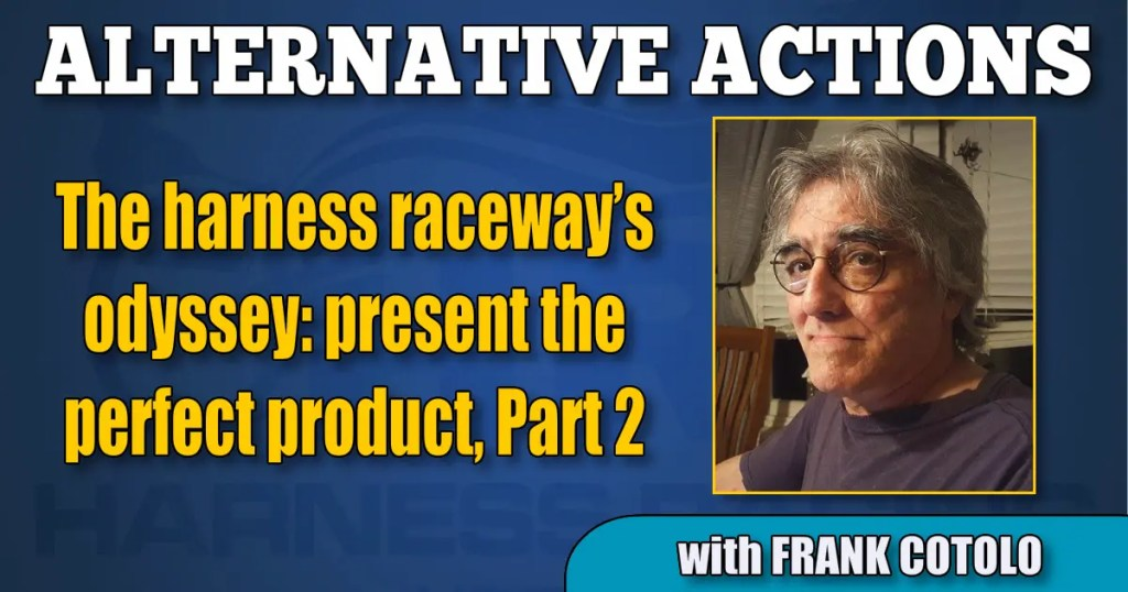 The harness raceway's odyssey: present the perfect product, Part 2