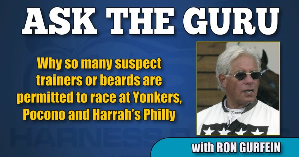 Why so many suspect trainers or beards are permitted to race at Yonkers, Pocono and Harrah's Philly