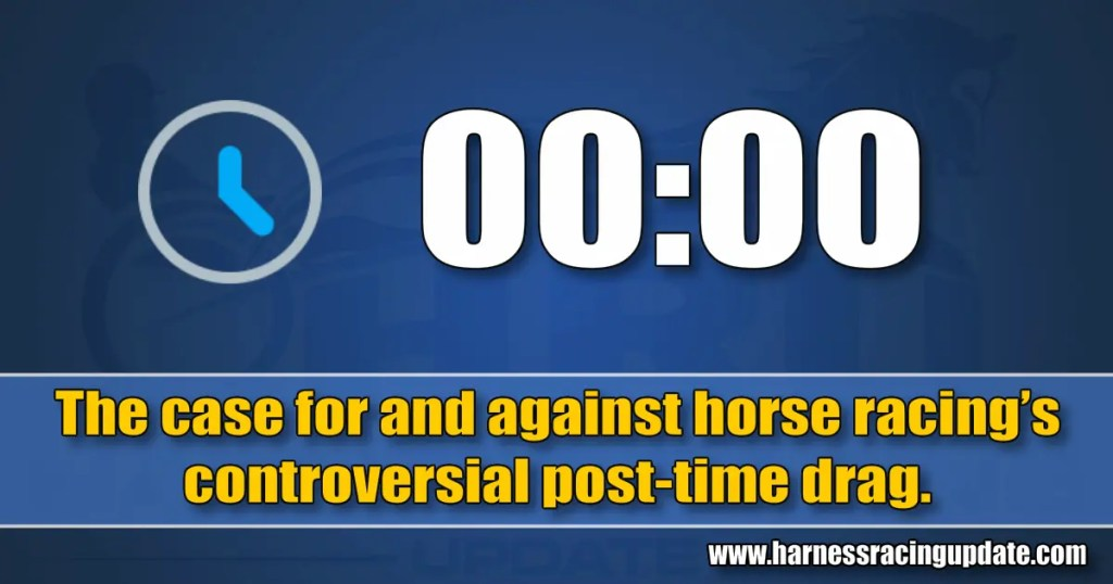 The case for and against horse racing's controversial post-time drag.