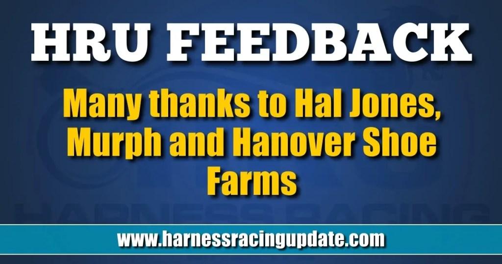 Many thanks to Hal Jones, Murph and Hanover Shoe Farms