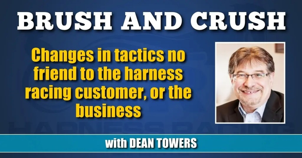 Changes in tactics no friend to the harness racing customer, or the business