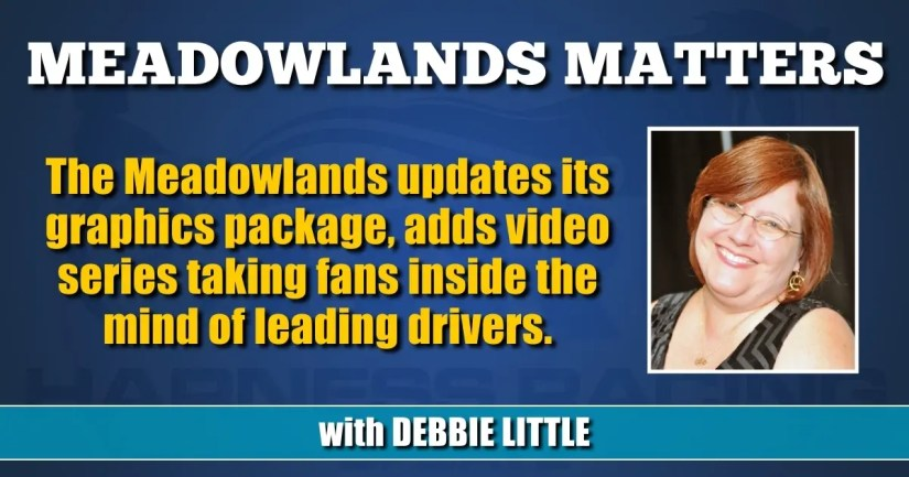The Meadowlands updates its graphics package, adds video series taking fans inside the mind of leading drivers.