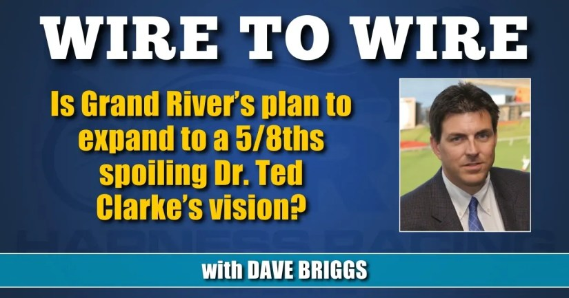 Is Grand River's plan to expand to a 5/8ths spoiling Dr. Ted Clarke's vision?