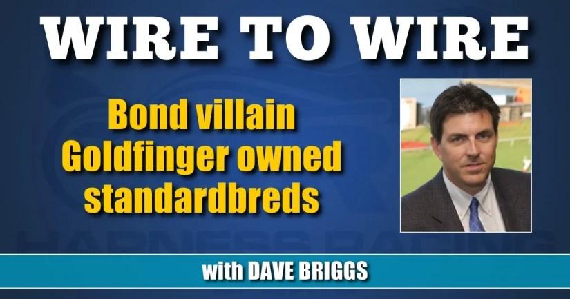 Bond villain Goldfinger owned standardbreds