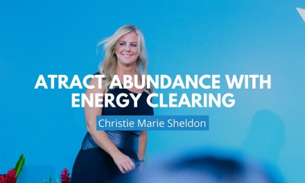 How To Attract Abundance With Energy Clearing. A Short Video by Christie Marie Sheldon