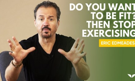 Here's Why You Should Stop Exercising If You Want To Be Fit With Eric Edmeades