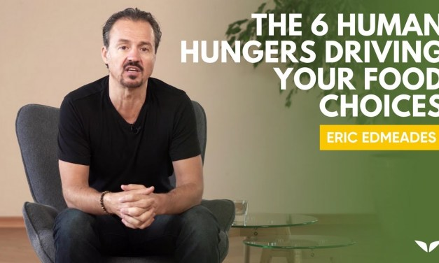 The 6 Human Hungers Driving Your Food Choices With Eric Edmeades