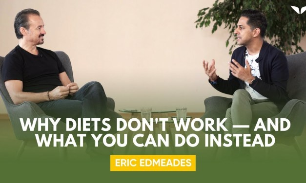 Why Diets Don't Work And What You Can Do Instead With Eric Edmeades