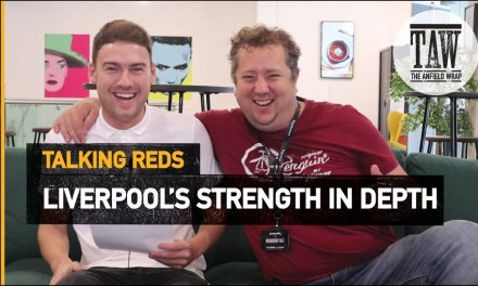 #LFC Do Liverpool Finally Have The Strength In Depth To Compete This Season? The The Anfield Wrap Discuss