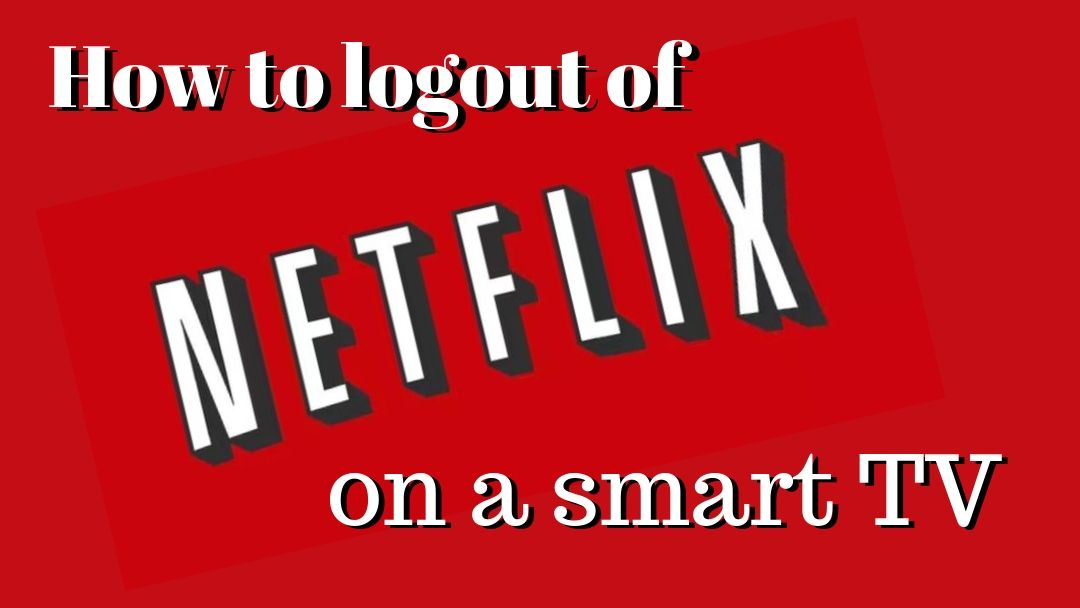 How to logout of Netflix on a Smart TV