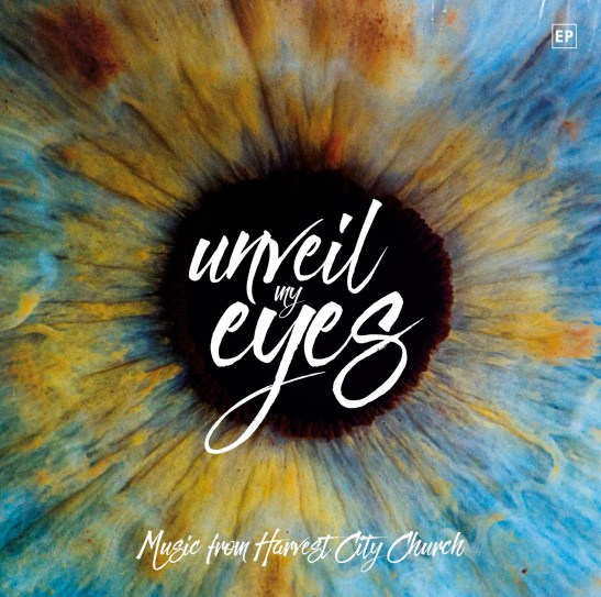 Unveil My Eyes EP – Harvest City Church Leicester