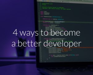 4 ways to become a better developer
