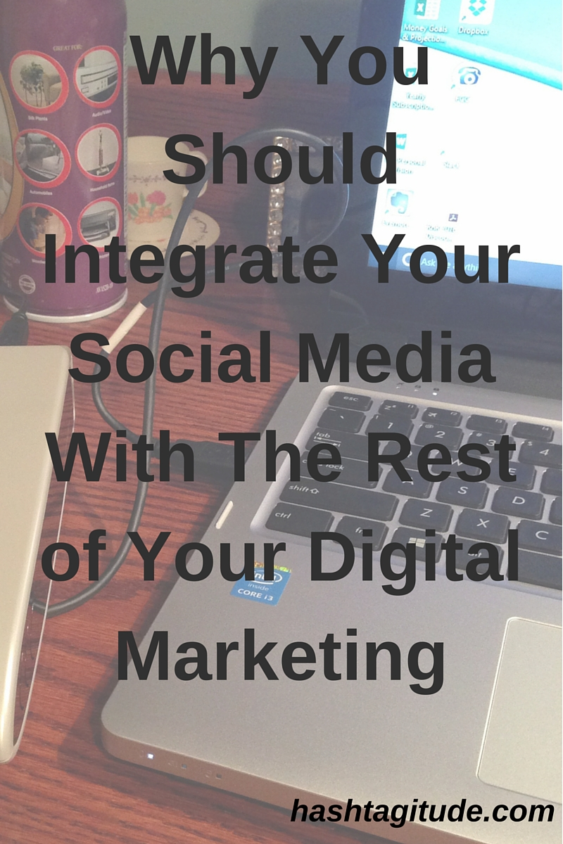 Why You Should Integrate Your Social Media With The Rest of Your Digital Marketing