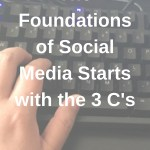 The Foundations of Social Media Start with the 3 C's