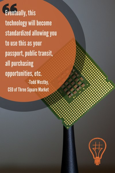 """Eventually, this technology will become standardized allowing you to use this as your passport, public transit, all purchasing opportunities, etc."" - CEO Todd Westby, 32M"