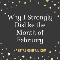 Why I Strongly Dislike the Month of February