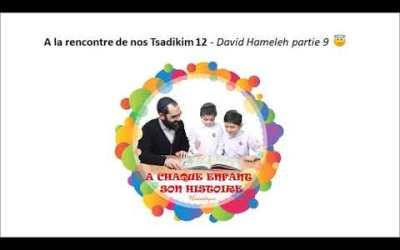 A la rencontre de nos Tsadikim 12- David Hameleh partie 9