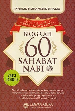 BIOGRAFI 60 SAHABAT NABI(Judul Asli: Rijalun haular-Rasul)Penulis: Khalid Muhammad KhalidAlih Bahasa: Agus IrawanPenerbit: UMMUL QURA