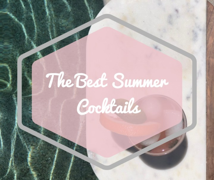 The Best Summer Cocktails To Help You Survive The Heat.