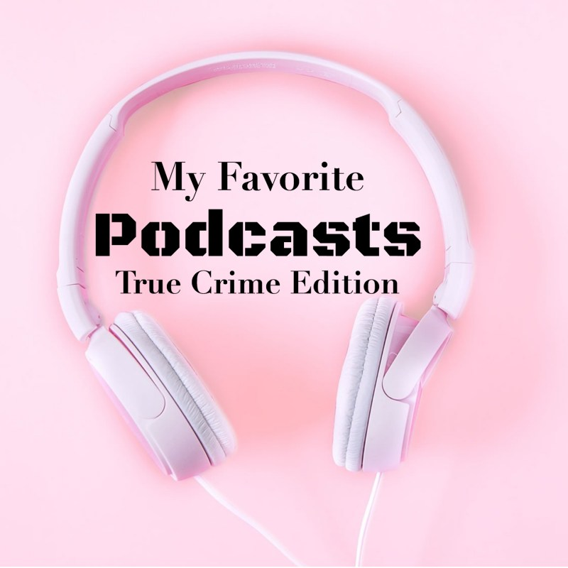 My Favorite Podcasts: True Crime Edition