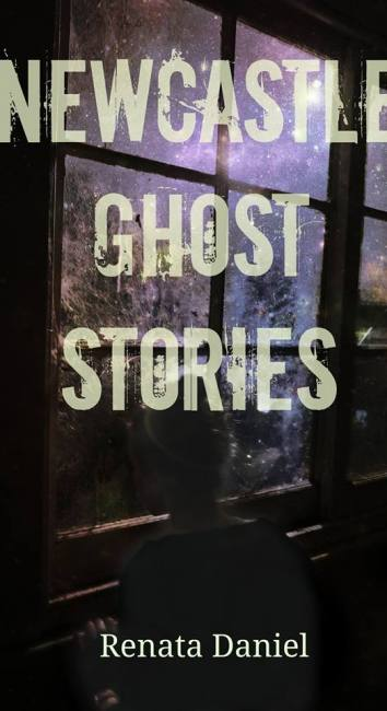 Newcastle Ghost Stories – Book by Renata Daniel