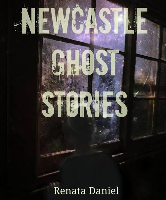 Newcastle Ghost Stories – Book by Renata Daniel