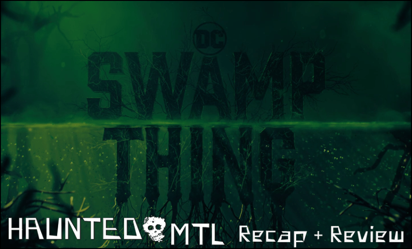 HMTL Recap and Review -Swamp Thing: S1E1 -