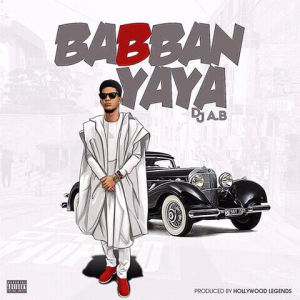Dj AB - Babban Yaya Audio Mp3 Download