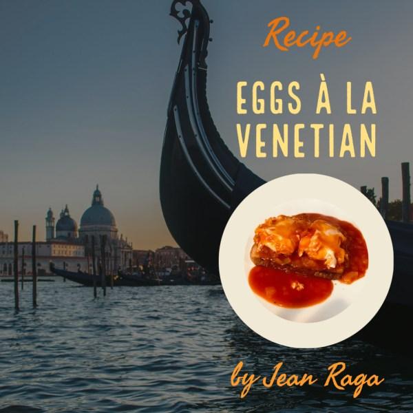 Eggs à la Venetian – by Jean Raga