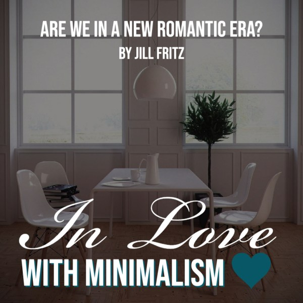In Love with Minimalism: Are We in a New Romantic Era?