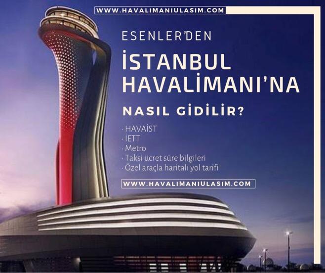 Esenler'den İstanbul Havalimanı'na Ulaşım Bilgileri