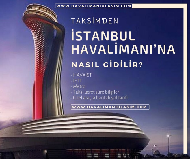 Taksim'den İstanbul Havalimanı'na Nasıl Gidilir?
