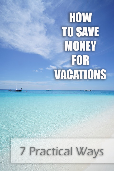 How To Save Money For Vacations - 7 Practical Ways