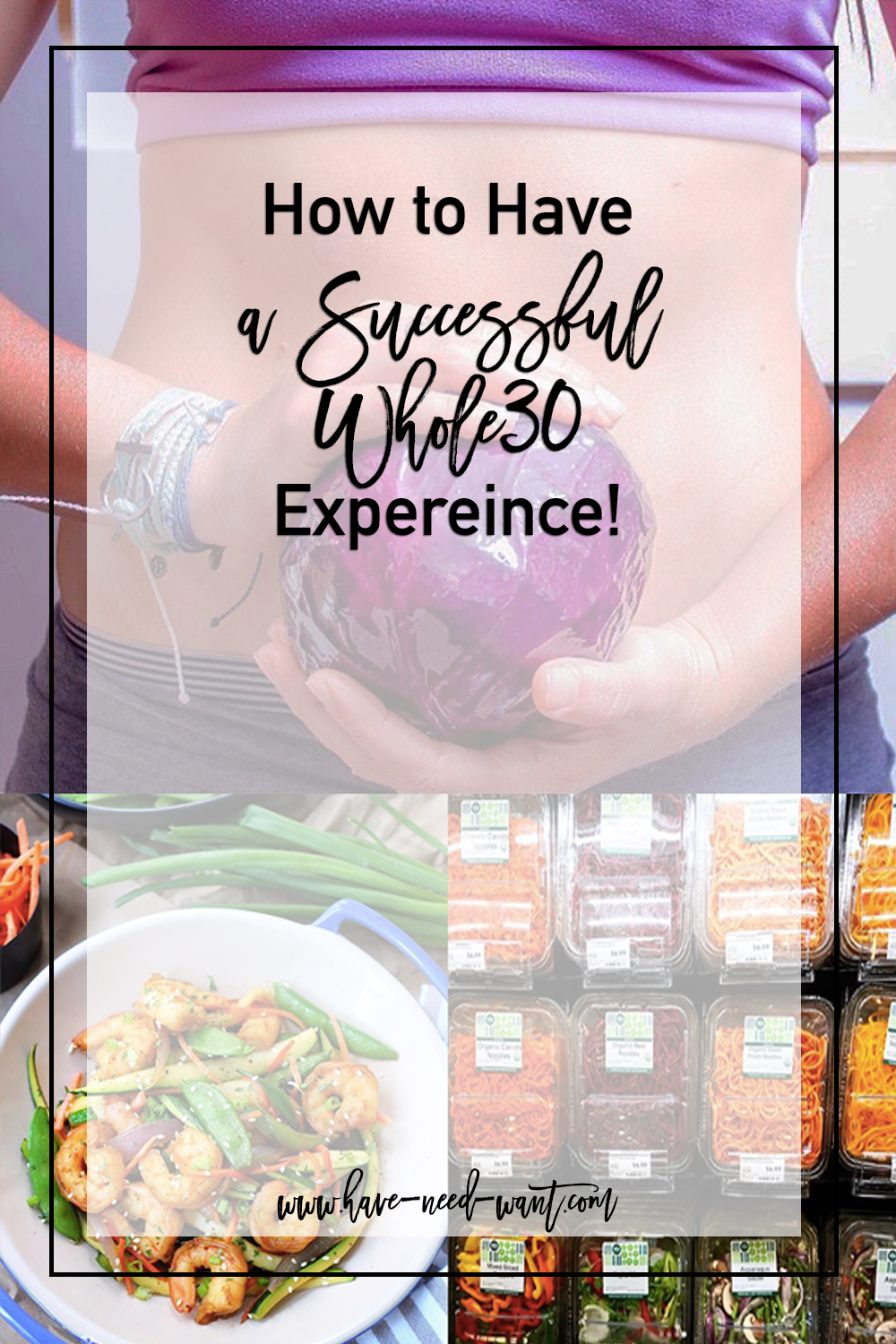 How to have a successful Whole30 experience! Click on the pic to read the post!! | Have Need Want  #Whole30 #Whole30January #HealthyLifestyle #HealthyEating #CleanEating