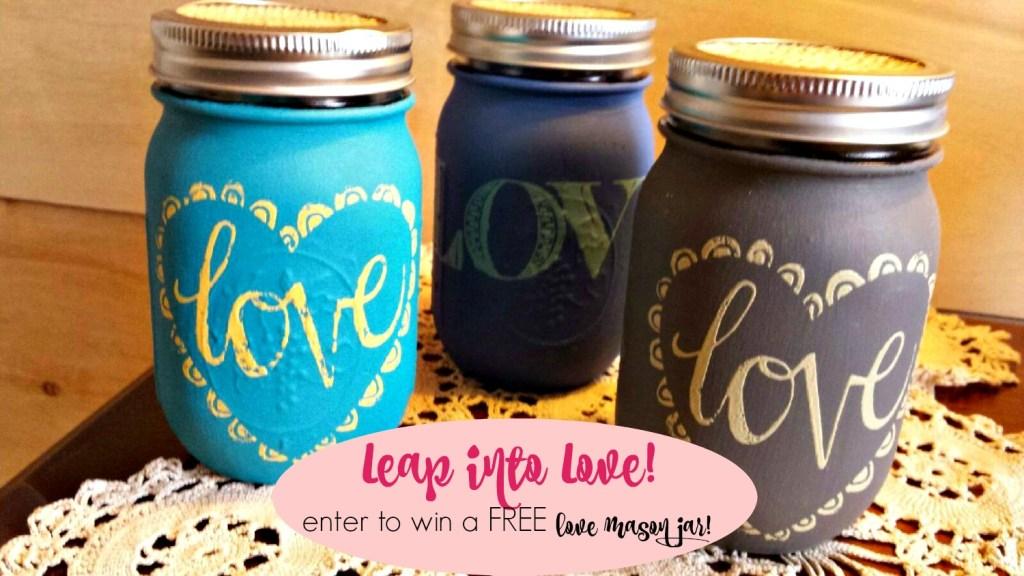 Win a FREE Love Mason Jar! Leap into Love Giveaway!