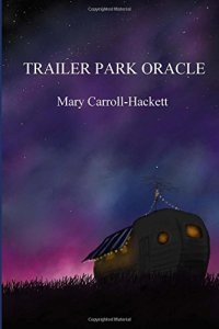 Trailer Park Oracle (Kelsey Books, 2016). Poetry.