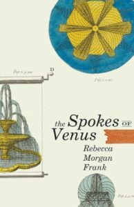 The Spokes of Venus (Carnegie Mellon, 2016). Poetry.