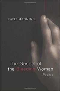 The Gospel of the Bleeding Woman (Point Loma Press, 2013)