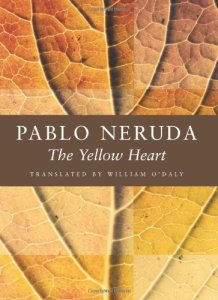 The Yellow Heart (Copper Canyon Press, 1990/2002). Pablo Neruda. Translated by William O'Daly.