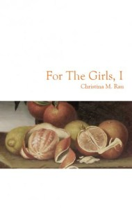 For the Girls, I (Dancing Girl Press, 2014). Poetry.