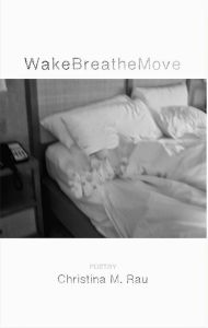 WakeBreatheMove (Finishing Line Press, 2015). Poetry.
