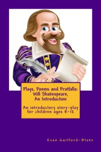 PLays Poems and Pratfalls - Will Shakespeare an Introduction