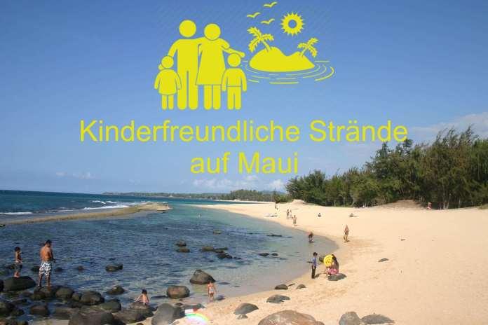 Der kinderfreundliche Strand auf Maui – 3 Strände für Familien auf Maui