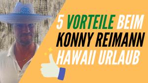 Vorteile beim Konny Reimann Hawaii Urlaub