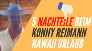 Nachteile beim Konny Reimann Hawaii Urlaub