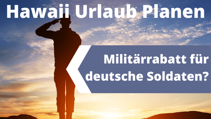 Militär Rabatte USA – auch für deutsche Soldaten in Hawaii?